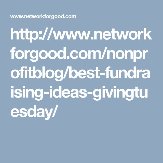 http://www.networkforgood.com/nonprofitblog/best-fundraising-ideas-givingtuesday/