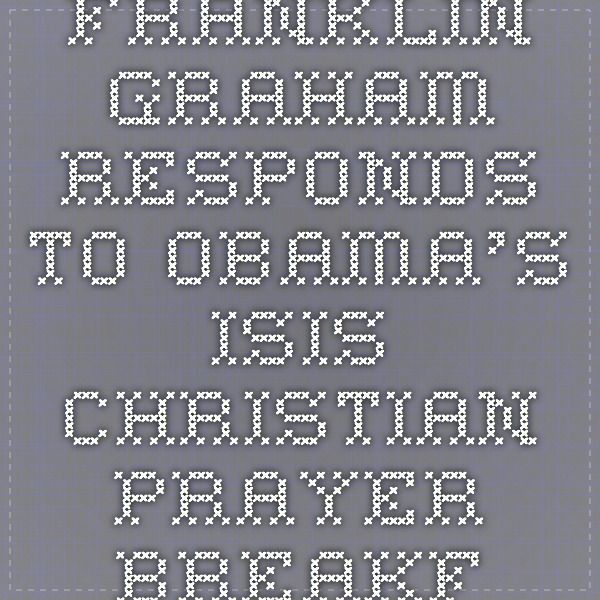Franklin Graham Responds to Obama's ISIS-Christian Prayer Breakfast Comparison: Jesus Lived for Peace, Mohammed Killed Innocent People