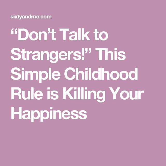 """Don't Talk to Strangers!"" This Simple Childhood Rule is Killing Your Happiness"