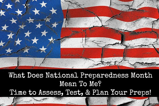 What Does National Preparedness Month Mean To Me? Time to Assess, Test, & Plan Your Preps!