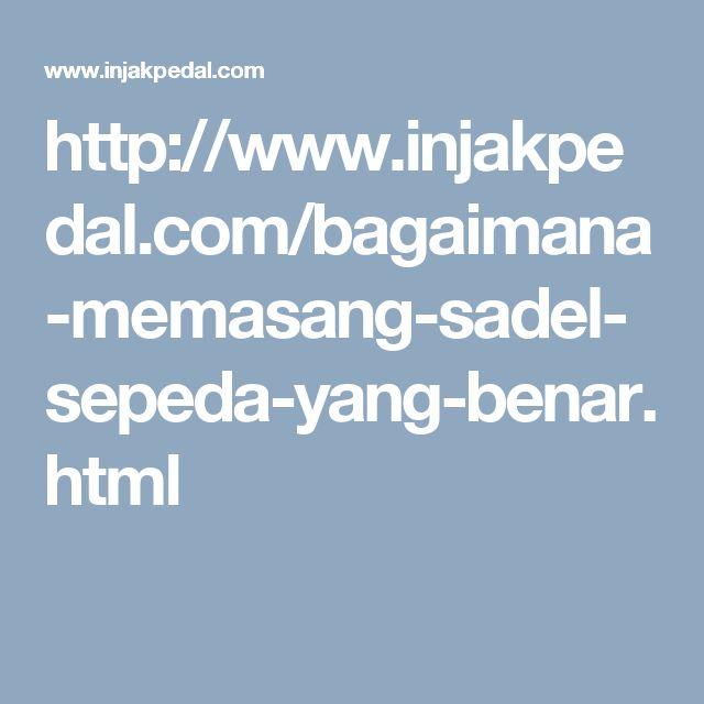 http://www.injakpedal.com/bagaimana-memasang-sadel-sepeda-yang-benar.html
