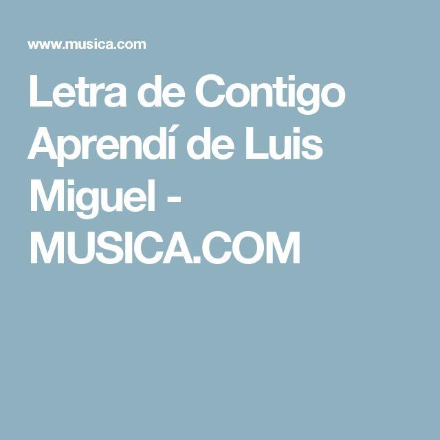 Letra de Contigo Aprendí de Luis Miguel - MUSICA.COM
