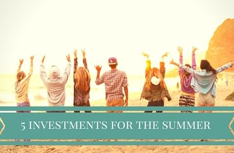 5 investments you should consider for the summer