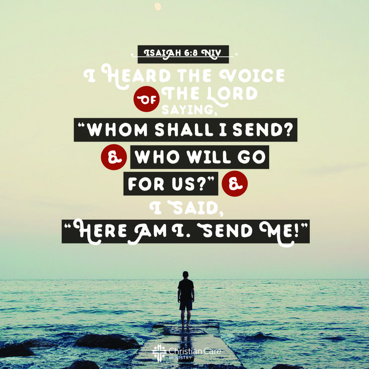"""https://www.facebook.com/MyChristianCare Isaiah 6:8 NIV   I heard the voice of the Lord saying, """"Whom shall I send? And who will go for us?"""" And I said, """"Here am I. Send me!"""""""