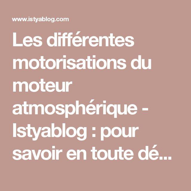 Les différentes motorisations du moteur atmosphérique - Istyablog : pour savoir en toute décontraction