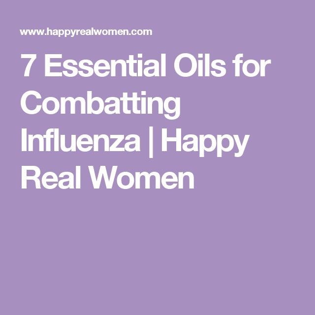 7 Essential Oils for Combatting Influenza | Happy Real Women