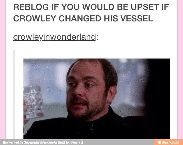 Uh you don't ever change him. He is part of the family. The vessel is. Ohana means family and family is never left behind << YOU FORGOT ADAM MMM<<<YEAH BUT AT LEAST WE DIDN'T FORGET CROWLEY. PLUS WHO COULD FORGET MARK SHEPPARD? XD