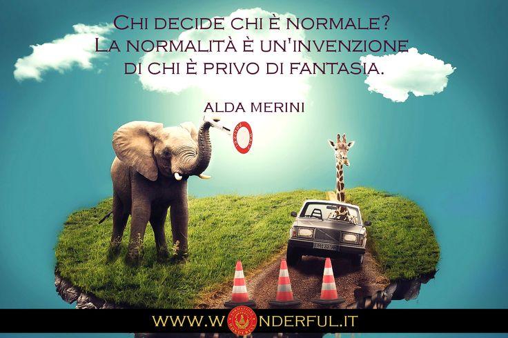 Chi decide chi è normale? La normalità è un'invenzione di chi è privo di fantasia. #Merini #crescitapersonale