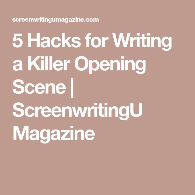 5 Hacks for Writing a Killer Opening Scene | ScreenwritingU Magazine