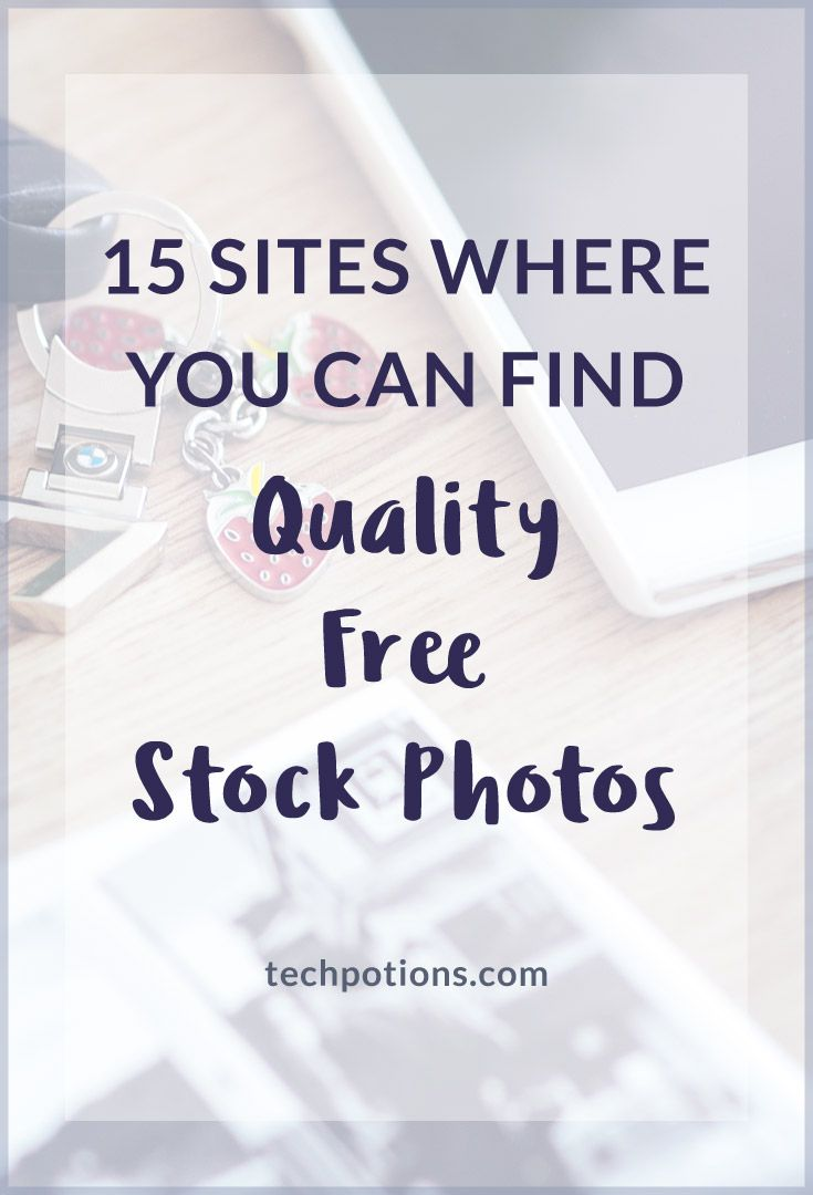 15 sites where you can find quality free stock photos.