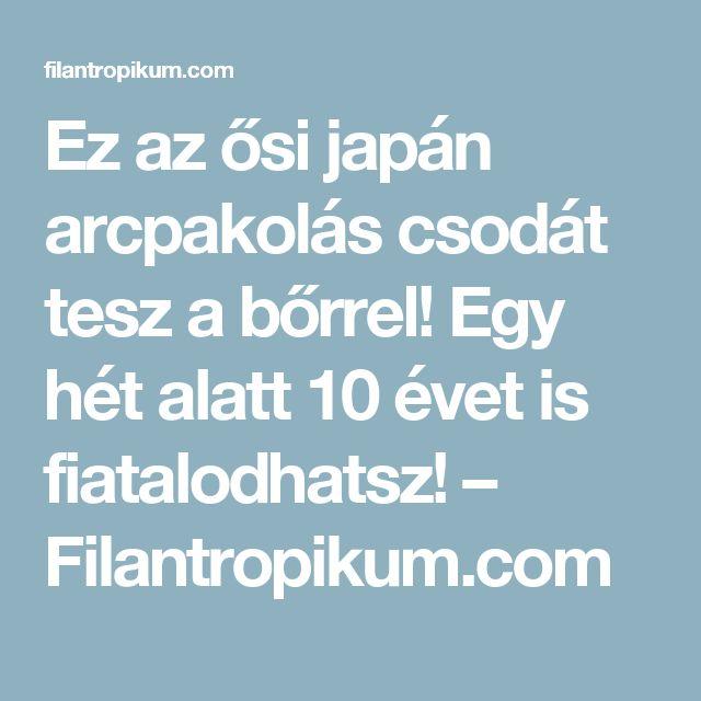 Ez az ősi japán arcpakolás csodát tesz a bőrrel! Egy hét alatt 10 évet is fiatalodhatsz! – Filantropikum.com