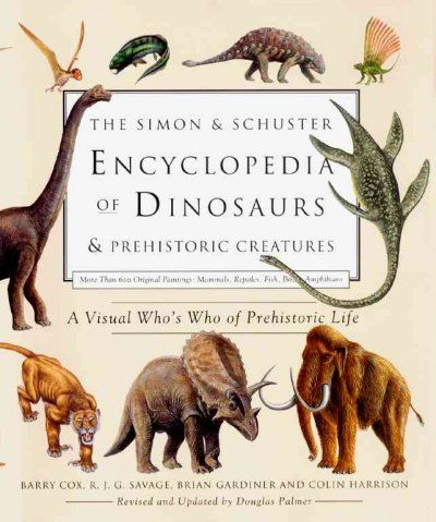 """The Simon & Schuster encyclopedia of dinosaurs & prehistoric creatures : a visual who's who of prehistoric life"" / by Barry Cox, R.J.G Savage, Brian Gardiner & Colin Harrison, revised & updated by Douglas Palmer"