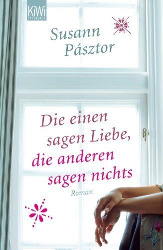Die einen sagen Liebe, die anderen sagen nichts: Roman von Susann Pásztor, http://www.amazon.de/dp/3462045261/ref=cm_sw_r_pi_dp_B8tZsb096SGMR