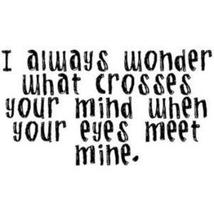 ...when your eyes meet mine