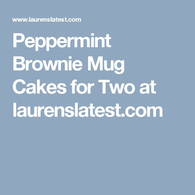 Peppermint Brownie Mug Cakes for Two at laurenslatest.com