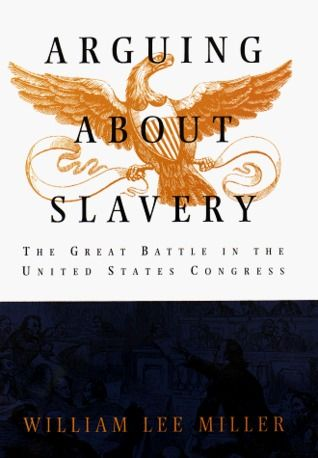 Arguing about Slavery- The Great Battle in the United States Congress by William Lee Miller http://www.bookscrolling.com/the-best-books-to-learn-about-president-john-quincy-adams/