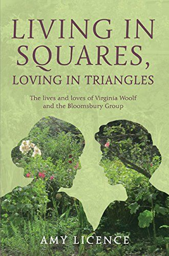 Living in Squares, Loving in Triangles: The Lives and Loves of Virginia Woolf & the Bloomsbury Group: Amazon.co.uk: Amy Licence: 9781445645759: Books