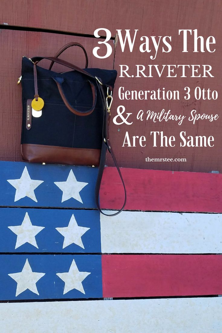3 Ways The R.Riveter Generation 3 Otto & A Military Spouse Are The Same  Each  R.Riveter handbag has it's own unique journey and history much like a military spouse. These #BagsOnAMission are not only a unique source of mobile flexible income for military spouses around the country but they are also a unique representation of what it takes to be a military spouse. #AD #BrandAmbassador…