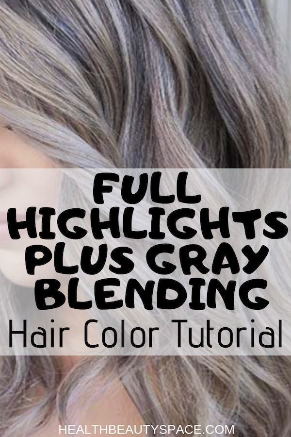 Learn The Steps For Great Full Highlights Plus Gray Blending Hair