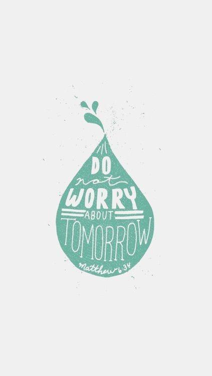 Não se preocupe com o amanhã. Mateus 6:34