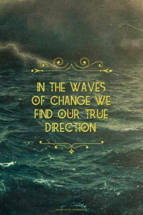 Trust the waves! Positive Thoughts Quotes Paths, Art Quotes, Drowning Quote, Positive Changes Quotes, Change Quote, Dire... - Life Quotes