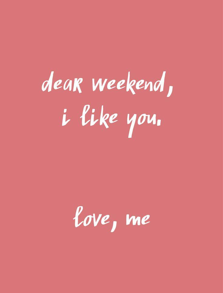 Dear #Weekend, I like you #Quote www.kidsdinge.com www.facebook.com/pages/kidsdingecom-Origineel-speelgoed-hebbedingen-voor-hippe-kids/160122710686387?sk=wall http://instagram.com/kidsdinge