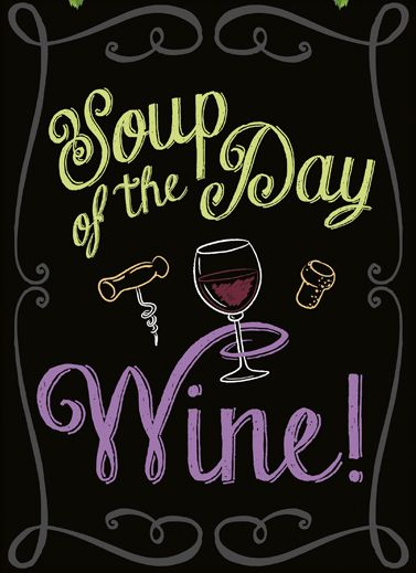 Soup of the Day - Wine!