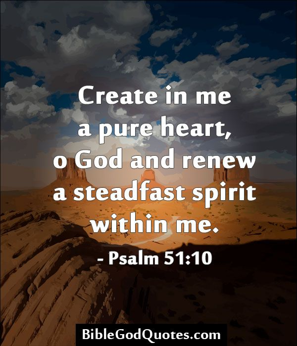 Bible Quotes Heart: Create In Me A Pure Heart, O God And Renew A Steadfast