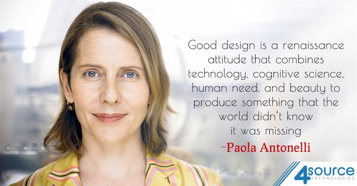 """""""Good design is a renaissance attitude that combines technology, cognitive science, human need, and beauty to produce something that the world didn't know it was missing."""" - Paola Antonelli"""