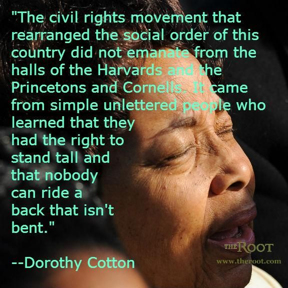 """""""It came from simple, unlettered people who learned that they had the right to stand tall, and that nobody can ride a back that isn't bent."""" Dorothy Cotton, born 1930. Read more about her work at the click."""