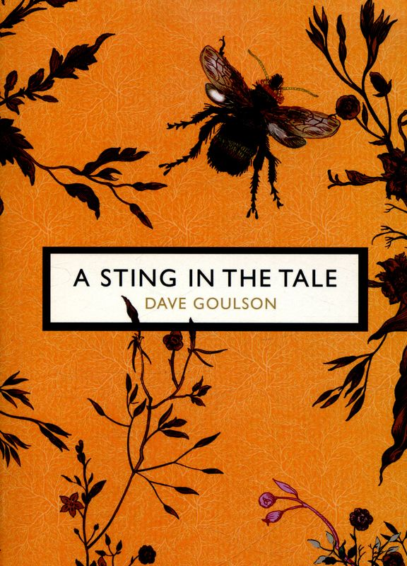 Dave Goulson A Sting In The Tale Birds And The Bees Bee Tales