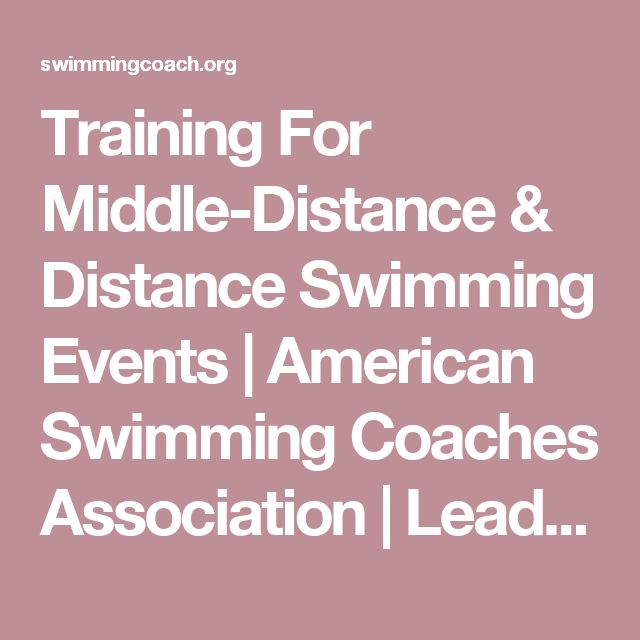 Training For Middle-Distance & Distance Swimming Events | American Swimming Coaches Association | Leadership • Education • Certification