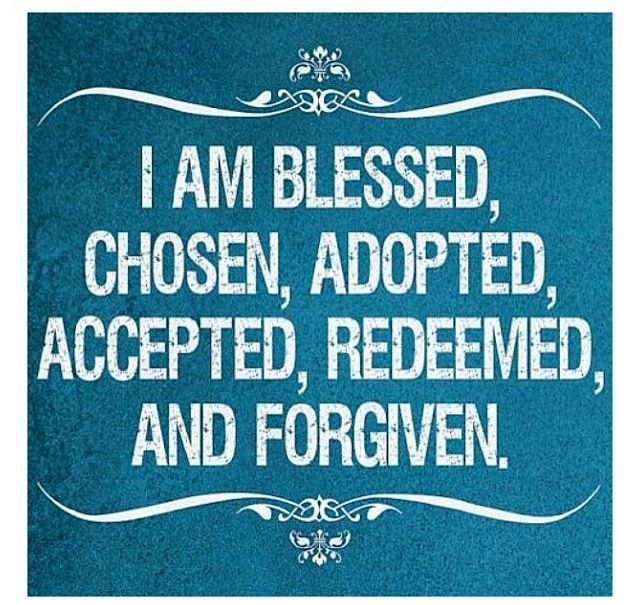 blessed, chosen, adopted, accepted, redeemed and forgiven  worship & mea...