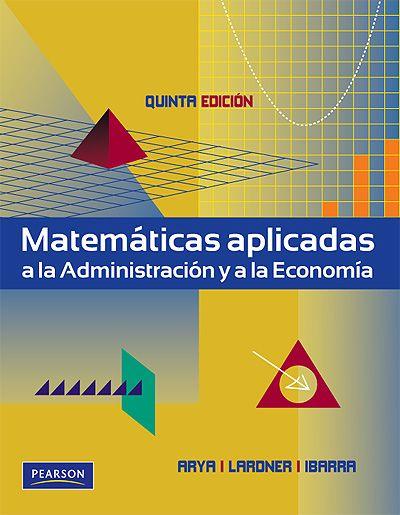 ACTUALIZACIÓN !! - Matemáticas Aplicadas a la Administración y a la Economía - Arya - Lardner - Ibarra - PDF - Español  http://helpbookhn.blogspot.com/2013/08/descarga-libro-matematicas-aplicadas-la.html