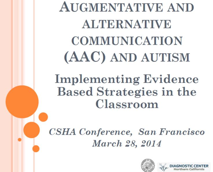 This powerpoint provides information on what AAC is, what autism is, how evidence based practice (EBP) applies to AAC use, a review of the current research on AAC and autism, utilizing EBP in the classroom (in terms of assessment and implementation), and directions for future research. (*see comment for more)