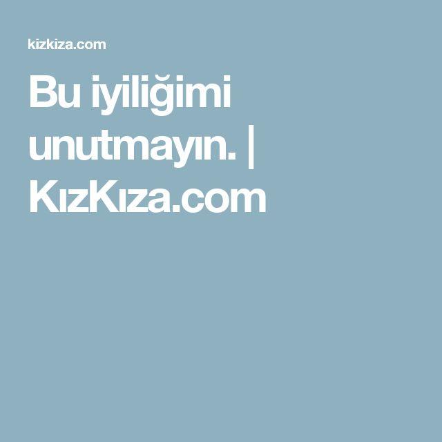 Bu iyiliğimi unutmayın. | KızKıza.com