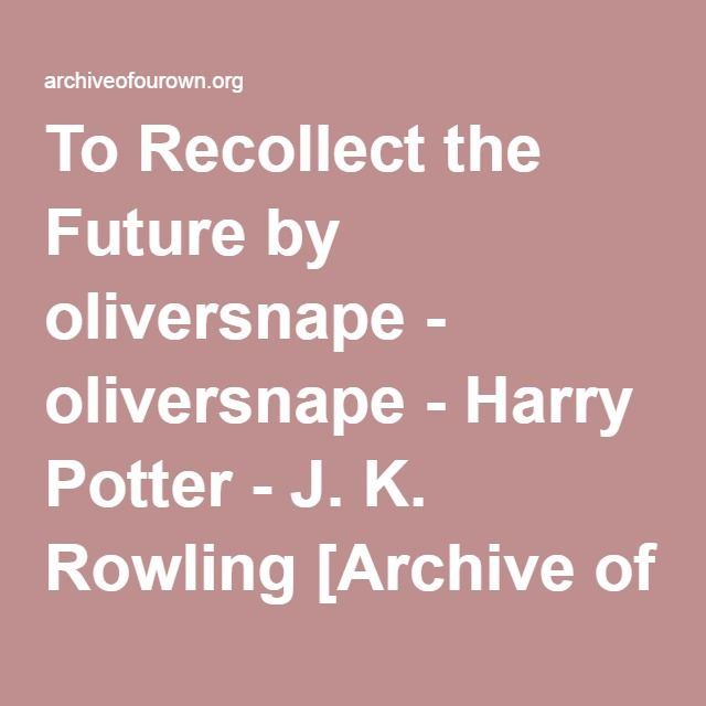 To Recollect the Future by oliversnape  Hindsight is 20/20, but when Harry's last steps into the forest set him back further than he'd ever thought, he never realised how grateful he'd be to have Snape there to help too
