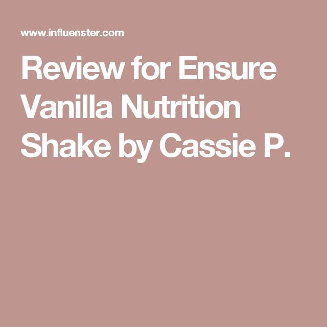 Review for Ensure Vanilla Nutrition Shake by Cassie P.