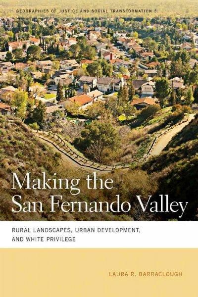 Making the San Fernando Valley: Rural Landscapes, Urban Development, and Privilege