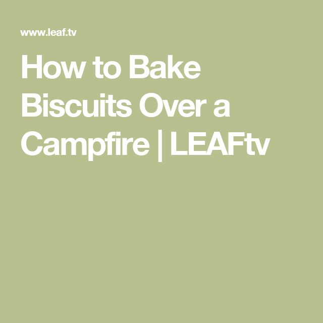 How to Bake Biscuits Over a Campfire | LEAFtv