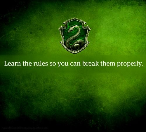 "slytherin house mottos | saveabroomrideamalfoy:House motto: ""Learn the rules so you can break ..."