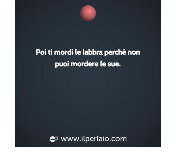 poi ti mordi le labbra perchè non puoi mordere le sue. #perla #perle #frase #frasi #lips #kiss #passion