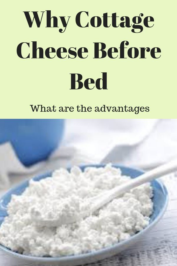 Why You Should Eat Cottage Cheese Before Bed Cheese Before Bed