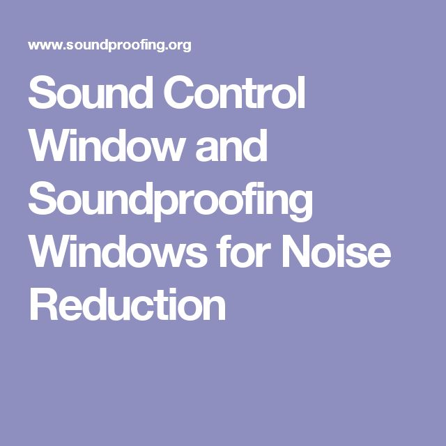 Sound Control Window and Soundproofing Windows for Noise Reduction