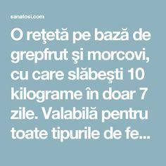 O reţetă pe bază de grepfrut şi morcovi, cu care slăbeşti 10 kilograme în doar 7 zile. Valabilă pentru toate tipurile de femei! - Sanatosi.com