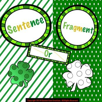 $ St. Patrick's Day Sentence or Fragment Printable. This activity was created to help your students seeking to obtain  mastery in the area of sentences and fragments identification.This activity includes:- Teacher instructions/example of product - Activites with usage of fragments and sentences- Answer keys provided-
