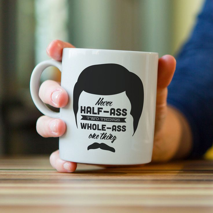 Printed Mug, Ron Swanson, Parks 'n Rec Quote, Ceramic Mug Art, Quote Mug, Unique Mug Gift, Never Half-Ass Two Things, Whole-Ass One Thing by HoneyDarlingShop on Etsy https://www.etsy.com/listing/249858975/printed-mug-ron-swanson-parks-n-rec