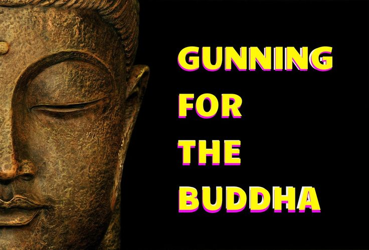 Gunning For The Buddha