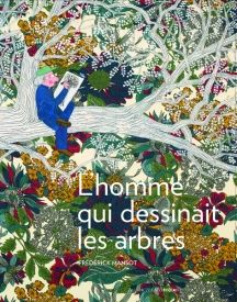 L'HOMME QUI DESSINAIT LES ARBRES, Frédérick Mansot, éditions Actes sud Junior 2013 / Histoire de Francis Hallé, dessiner les arbres