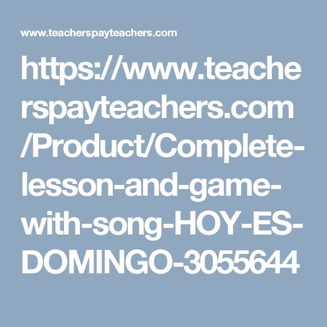 https://www.teacherspayteachers.com/Product/Complete-lesson-and-game-with-song-HOY-ES-DOMINGO-3055644